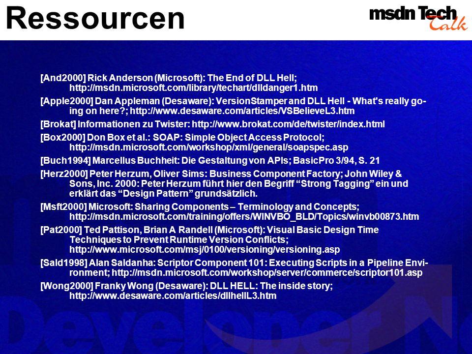 Ressourcen [And2000] Rick Anderson (Microsoft): The End of DLL Hell; http://msdn.microsoft.com/library/techart/dlldanger1.htm [Apple2000] Dan Appleman