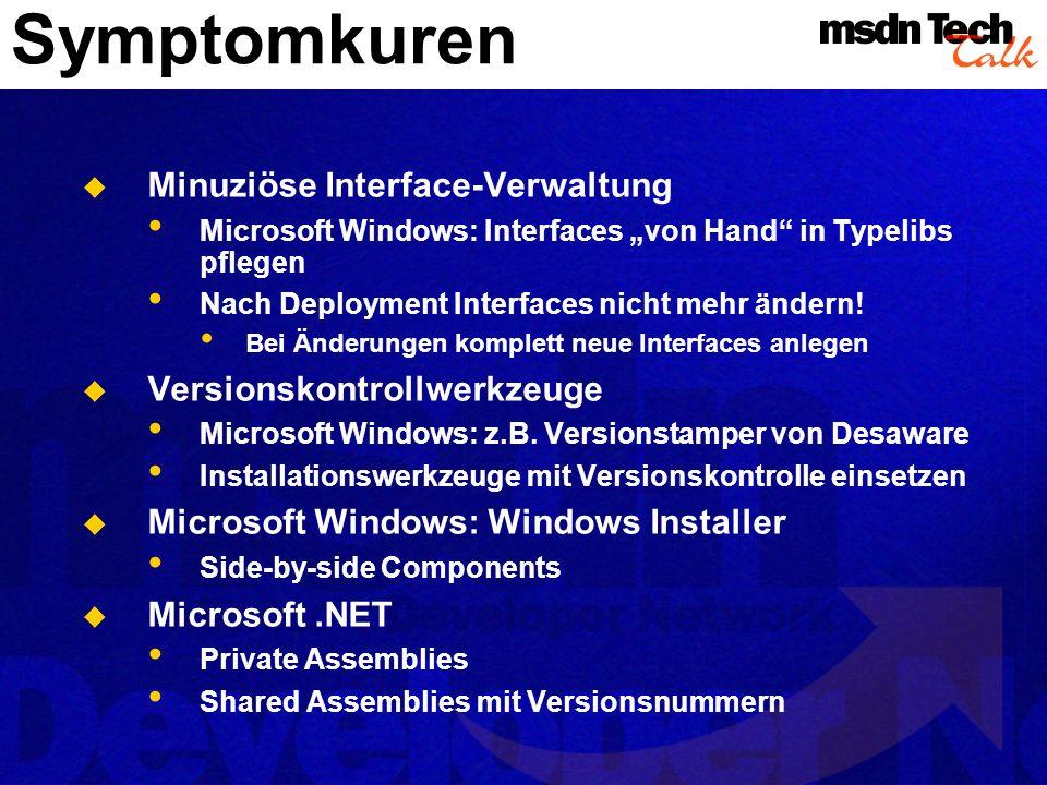 Symptomkuren Minuziöse Interface-Verwaltung Microsoft Windows: Interfaces von Hand in Typelibs pflegen Nach Deployment Interfaces nicht mehr ändern! B