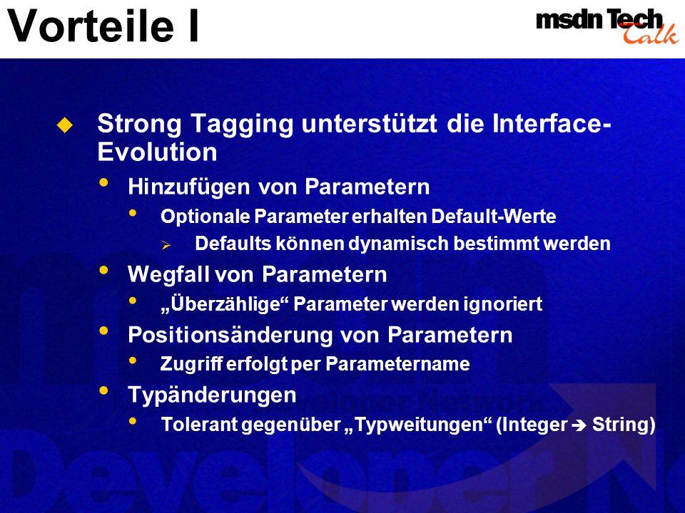 Vorteile I Strong Tagging unterstützt die Interface- Evolution Hinzufügen von Parametern Optionale Parameter erhalten Default-Werte Defaults können dy