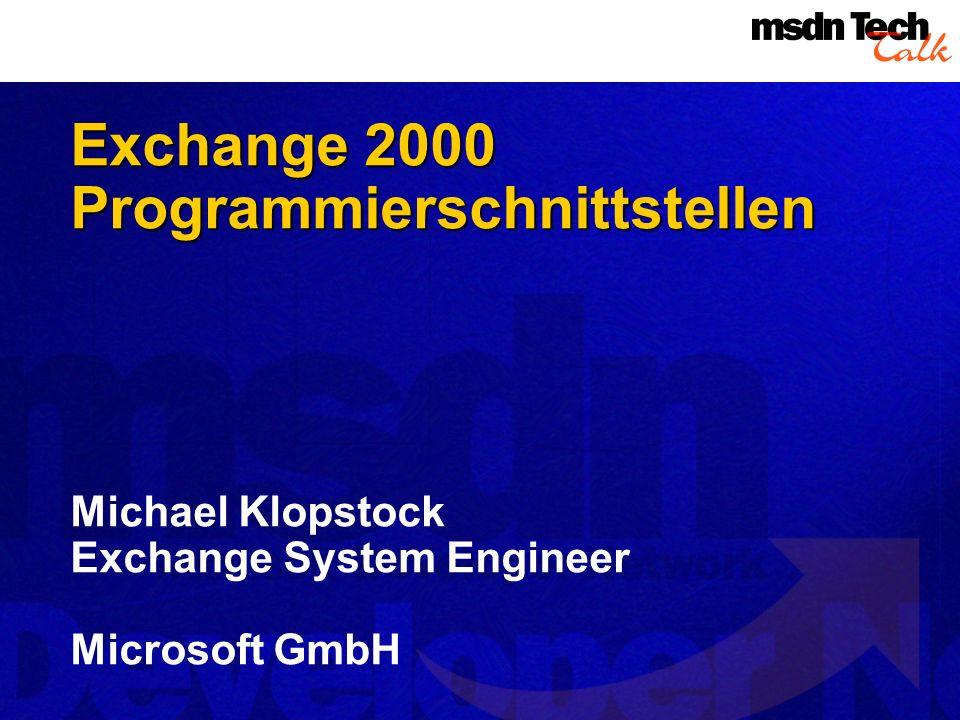 Exchange2000 Exchange 2000Programmierschnittstellen Michael Klopstock Exchange System Engineer Microsoft GmbH