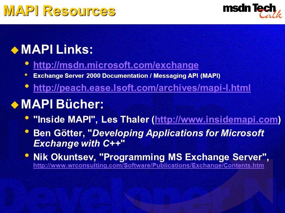 MAPI Resources MAPI Links: http://msdn.microsoft.com/exchange Exchange Server 2000 Documentation / Messaging API (MAPI) http://peach.ease.lsoft.com/ar