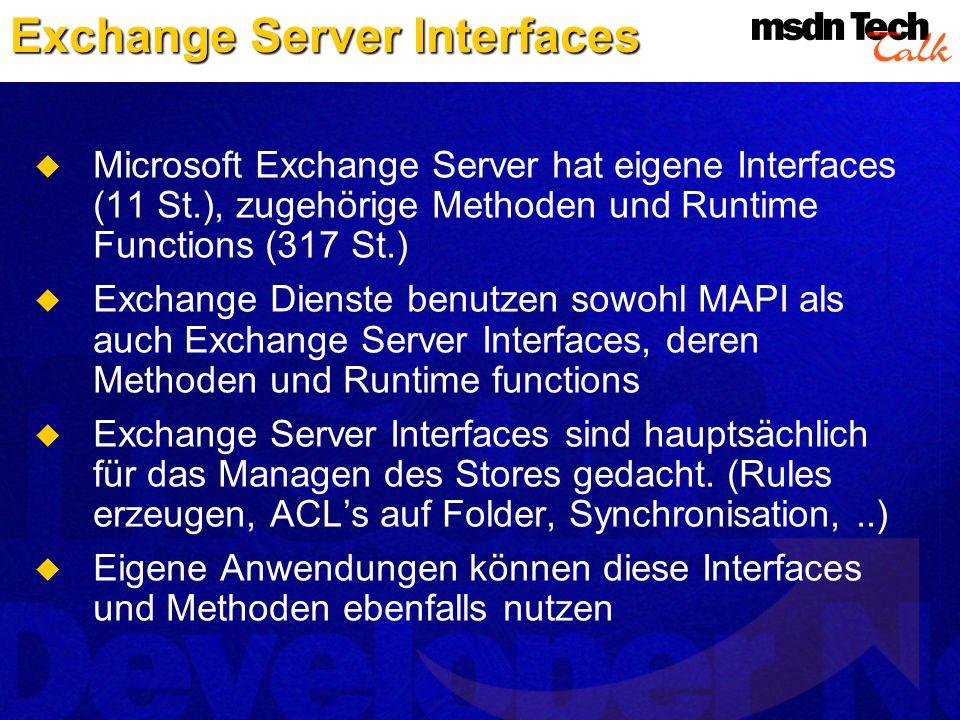 Microsoft Exchange Server hat eigene Interfaces (11 St.), zugehörige Methoden und Runtime Functions (317 St.) Exchange Dienste benutzen sowohl MAPI al