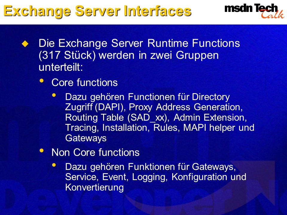 Exchange Server Interfaces Die Exchange Server Runtime Functions (317 Stück) werden in zwei Gruppen unterteilt: Core functions Dazu gehören Functionen