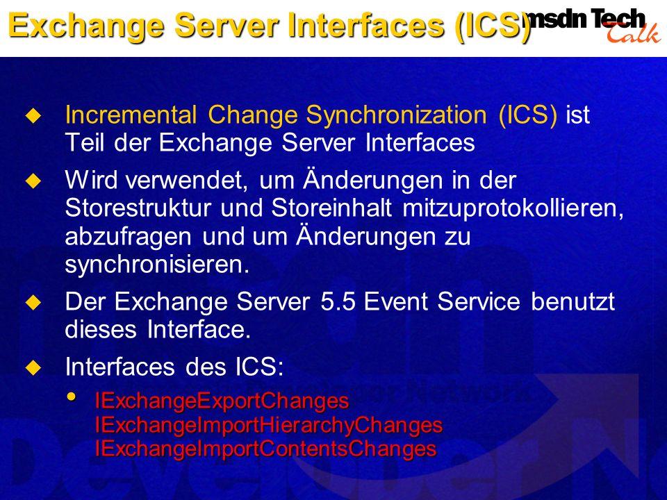 Exchange Server Interfaces (ICS) Incremental Change Synchronization (ICS) ist Teil der Exchange Server Interfaces Wird verwendet, um Änderungen in der