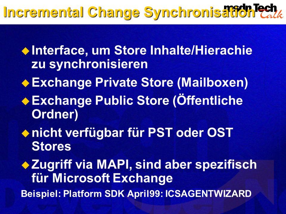 Incremental Change Synchronisation Interface, um Store Inhalte/Hierachie zu synchronisieren Exchange Private Store (Mailboxen) Exchange Public Store (