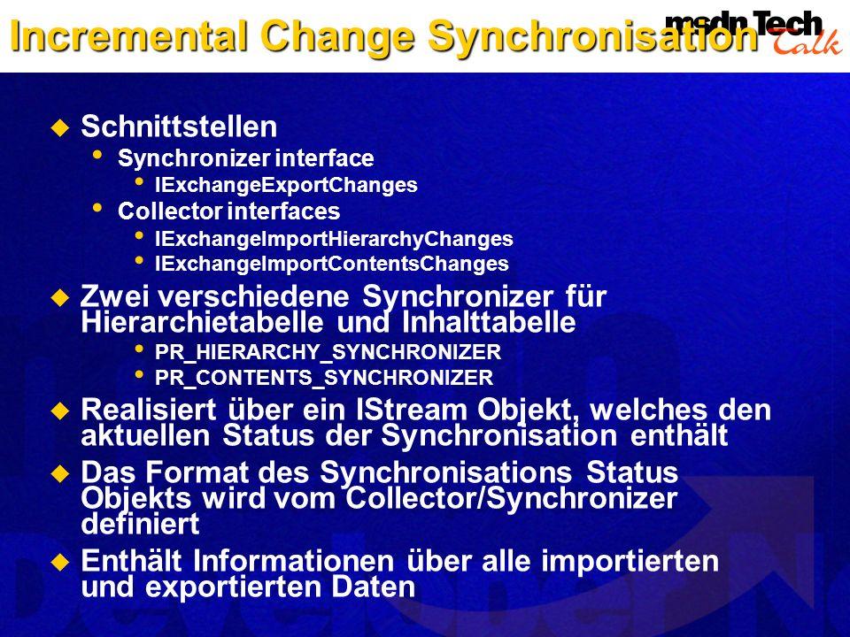 Incremental Change Synchronisation Schnittstellen Synchronizer interface IExchangeExportChanges Collector interfaces IExchangeImportHierarchyChanges I