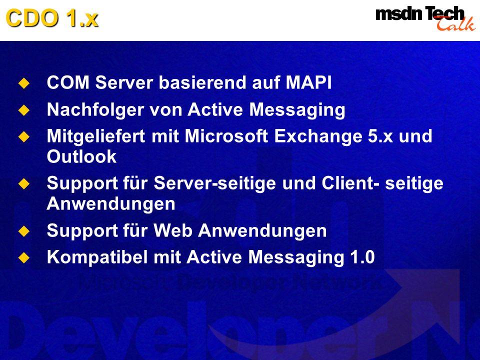 COM Server basierend auf MAPI Nachfolger von Active Messaging Mitgeliefert mit Microsoft Exchange 5.x und Outlook Support für Server-seitige und Clien
