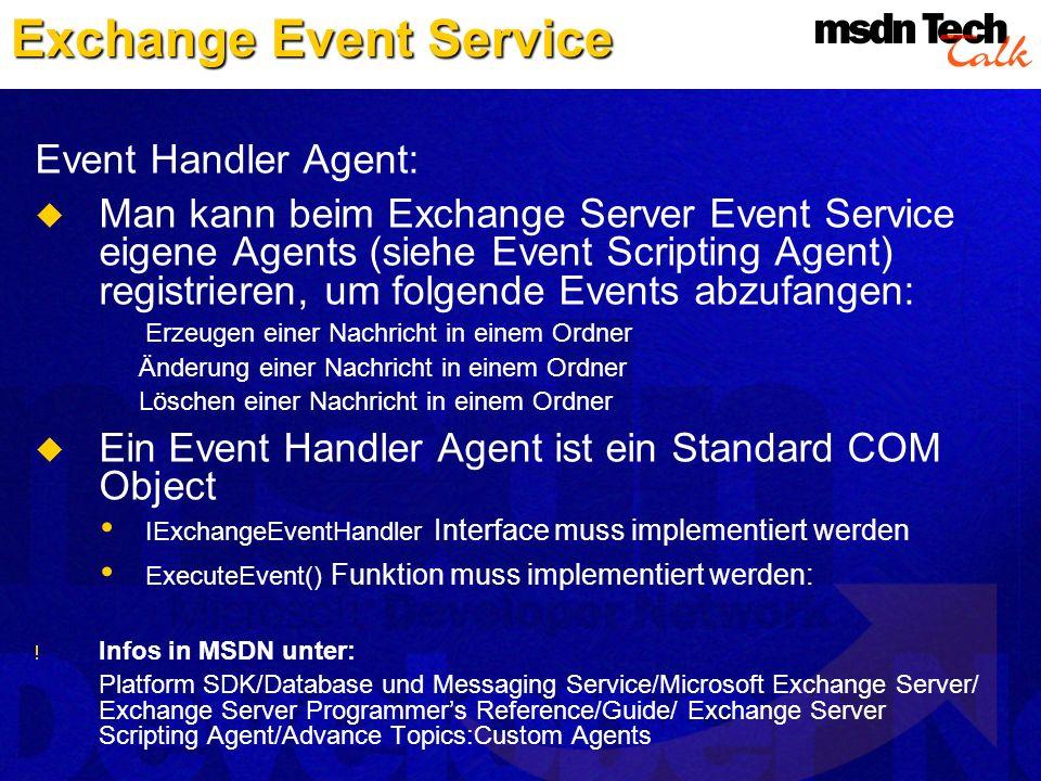 Event Handler Agent: Man kann beim Exchange Server Event Service eigene Agents (siehe Event Scripting Agent) registrieren, um folgende Events abzufang