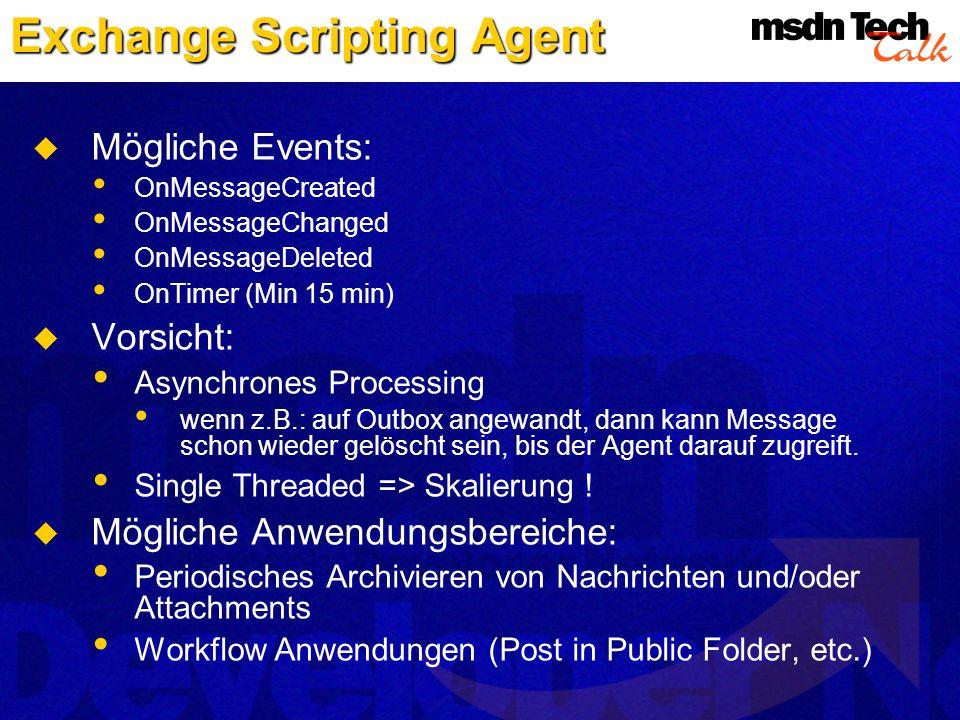Mögliche Events: OnMessageCreated OnMessageChanged OnMessageDeleted OnTimer (Min 15 min) Vorsicht: Asynchrones Processing wenn z.B.: auf Outbox angewa