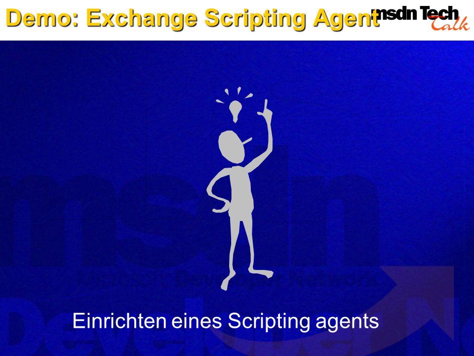 Einrichten eines Scripting agents Demo: Exchange Scripting Agent