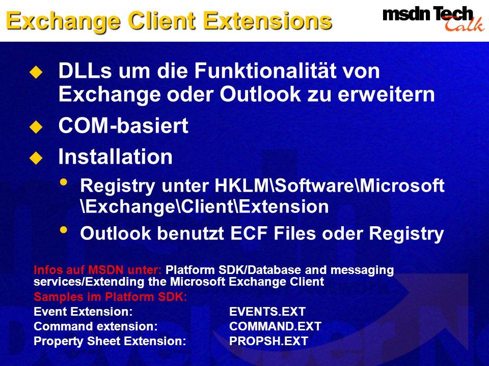 Exchange Client Extensions DLLs um die Funktionalität von Exchange oder Outlook zu erweitern COM-basiert Installation Registry unter HKLM\Software\Mic