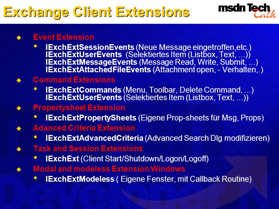 Exchange Client Extensions Event Extension IExchExtSessionEvents (Neue Message eingetroffen,etc.) IExchExtUserEvents (Selektiertes Item (Listbox, Text