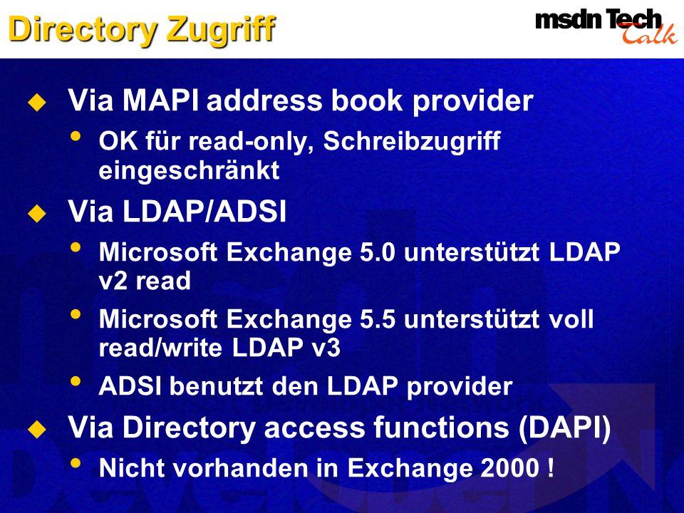Directory Zugriff Via MAPI address book provider OK für read-only, Schreibzugriff eingeschränkt Via LDAP/ADSI Microsoft Exchange 5.0 unterstützt LDAP