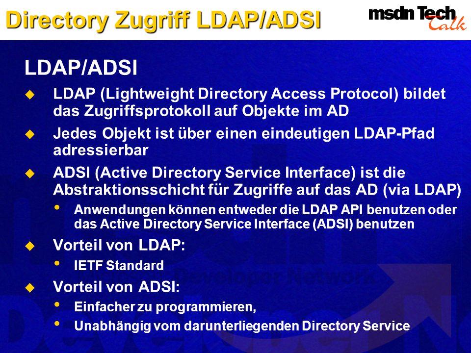 Directory Zugriff LDAP/ADSI LDAP/ADSI LDAP (Lightweight Directory Access Protocol) bildet das Zugriffsprotokoll auf Objekte im AD Jedes Objekt ist übe