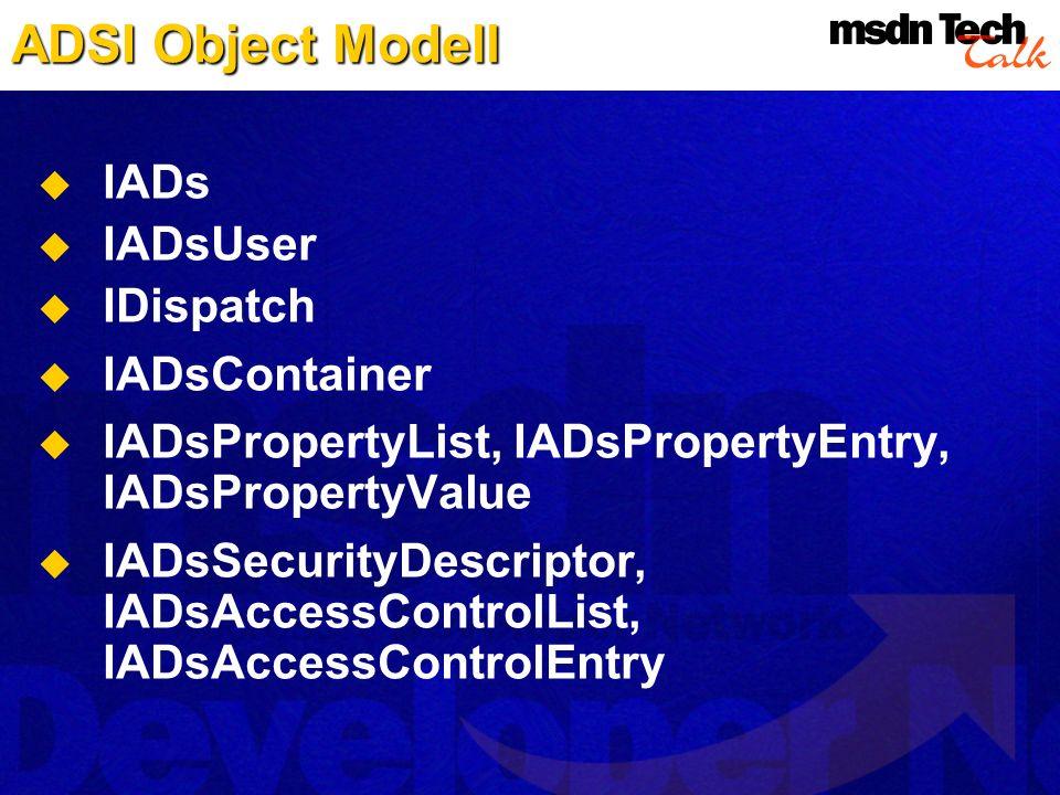 ADSI Object Modell IADs IADsUser IDispatch IADsContainer IADsPropertyList, IADsPropertyEntry, IADsPropertyValue IADsSecurityDescriptor, IADsAccessCont