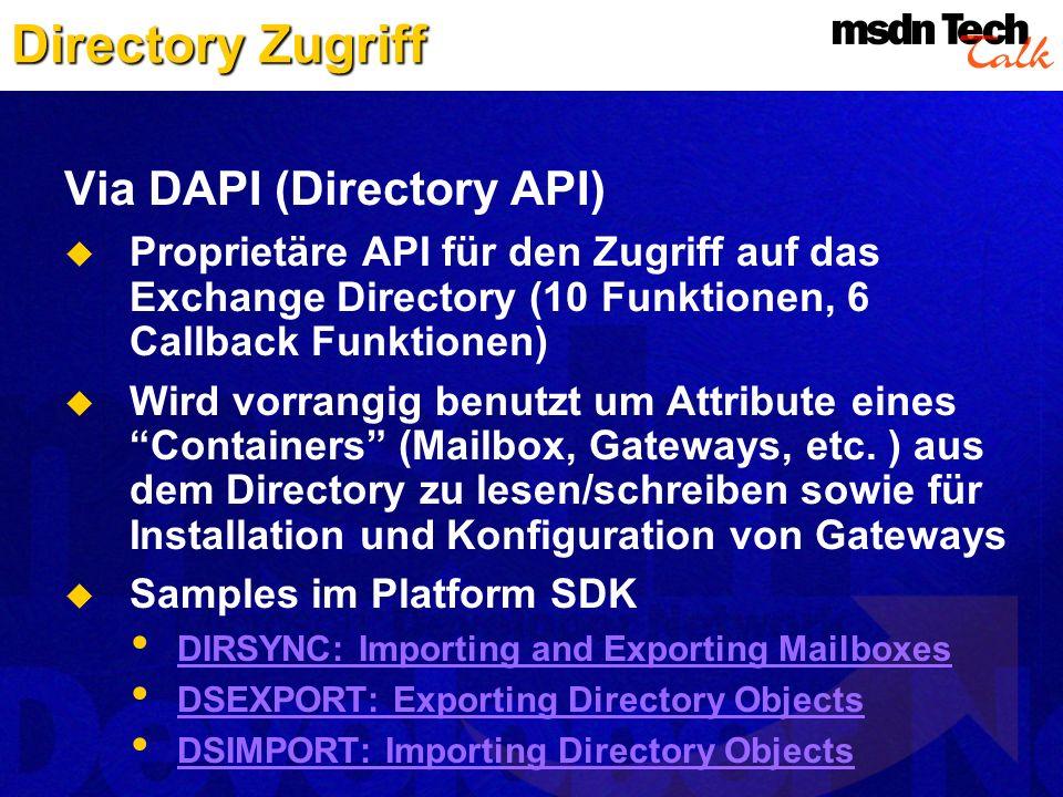 Directory Zugriff Via DAPI (Directory API) Proprietäre API für den Zugriff auf das Exchange Directory (10 Funktionen, 6 Callback Funktionen) Wird vorr
