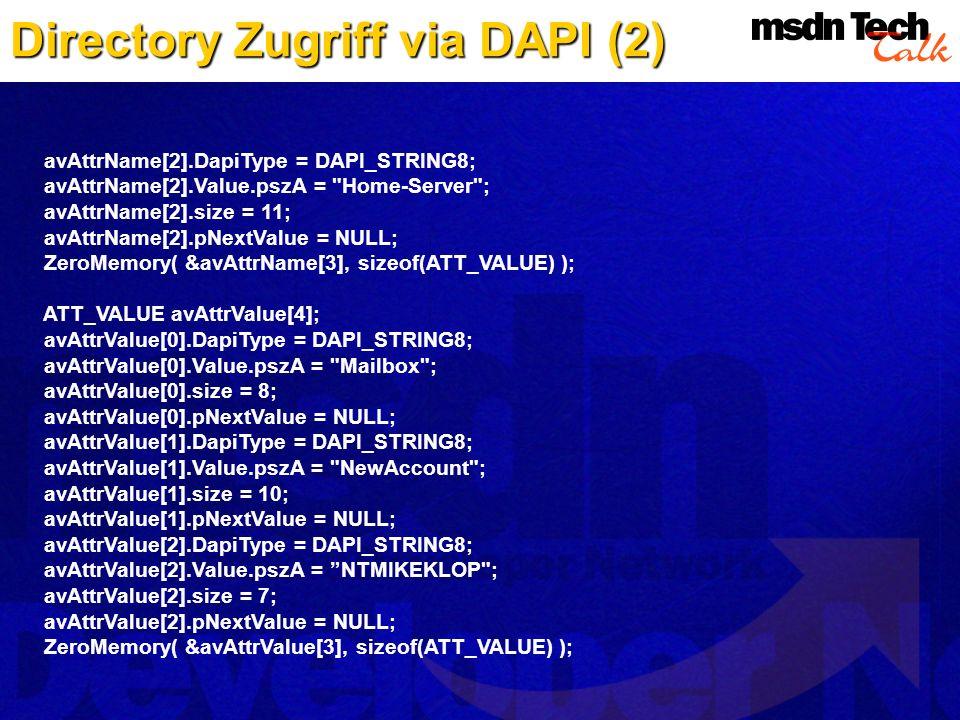 Directory Zugriff via DAPI (2) avAttrName[2].DapiType = DAPI_STRING8; avAttrName[2].Value.pszA =
