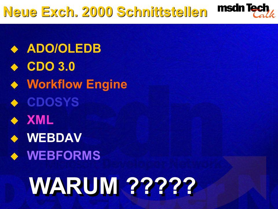 Neue Exch. 2000 Schnittstellen ADO/OLEDB CDO 3.0 Workflow Engine CDOSYS XML WEBDAV WEBFORMS WARUM ?????