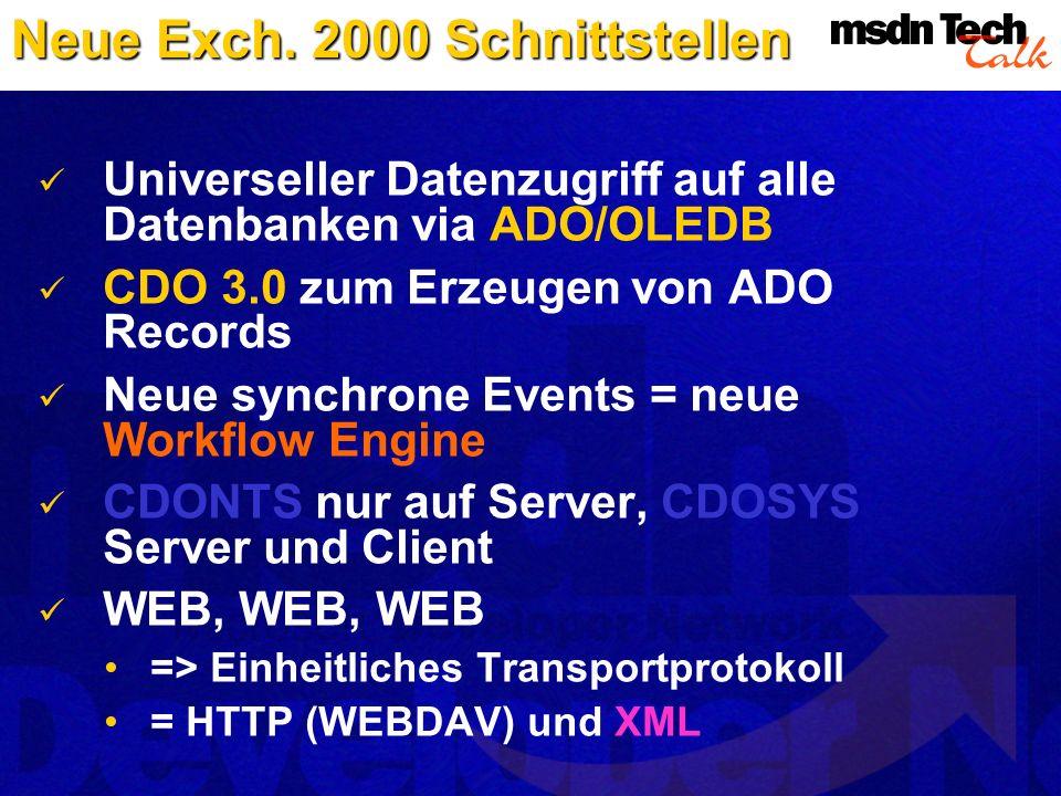 Universeller Datenzugriff auf alle Datenbanken via ADO/OLEDB CDO 3.0 zum Erzeugen von ADO Records Neue synchrone Events = neue Workflow Engine CDONTS