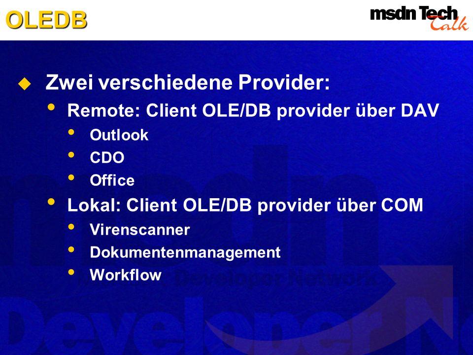 OLEDB Zwei verschiedene Provider: Remote: Client OLE/DB provider über DAV Outlook CDO Office Lokal: Client OLE/DB provider über COM Virenscanner Dokum