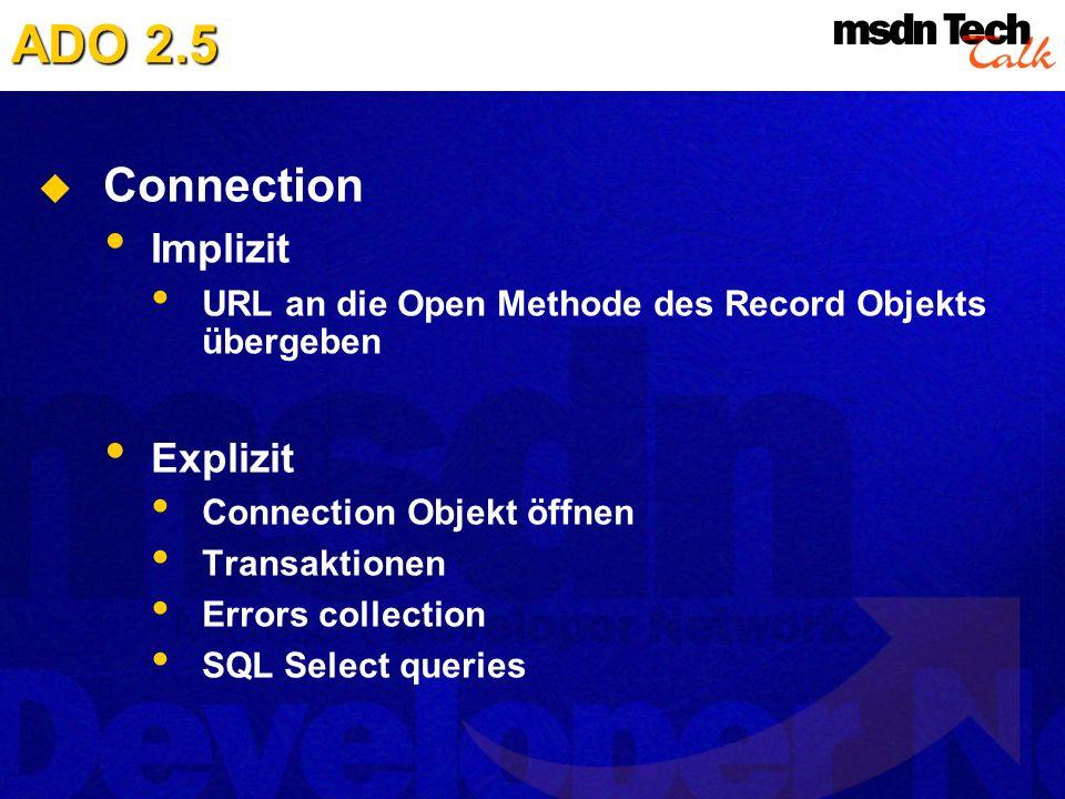 ADO 2.5 Connection Implizit URL an die Open Methode des Record Objekts übergeben Explizit Connection Objekt öffnen Transaktionen Errors collection SQL