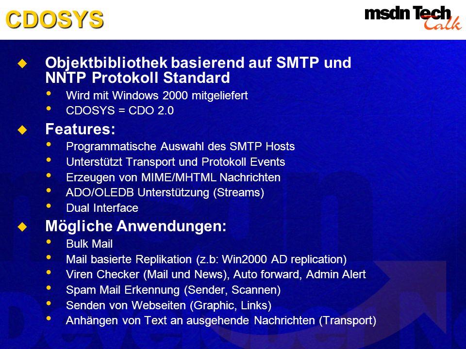 CDOSYS Objektbibliothek basierend auf SMTP und NNTP Protokoll Standard Wird mit Windows 2000 mitgeliefert CDOSYS = CDO 2.0 Features: Programmatische A
