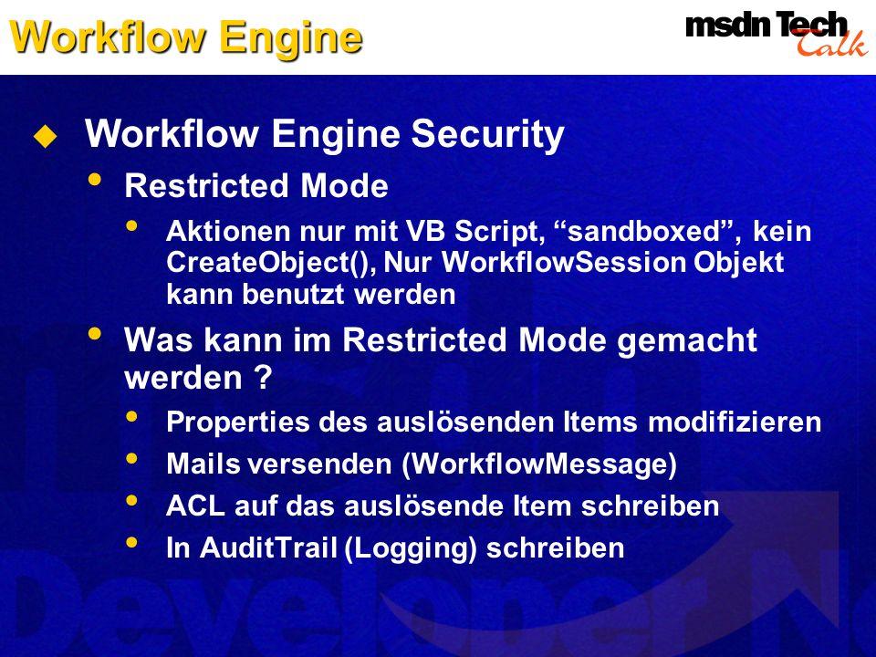 Workflow Engine Workflow Engine Security Restricted Mode Aktionen nur mit VB Script, sandboxed, kein CreateObject(), Nur WorkflowSession Objekt kann b