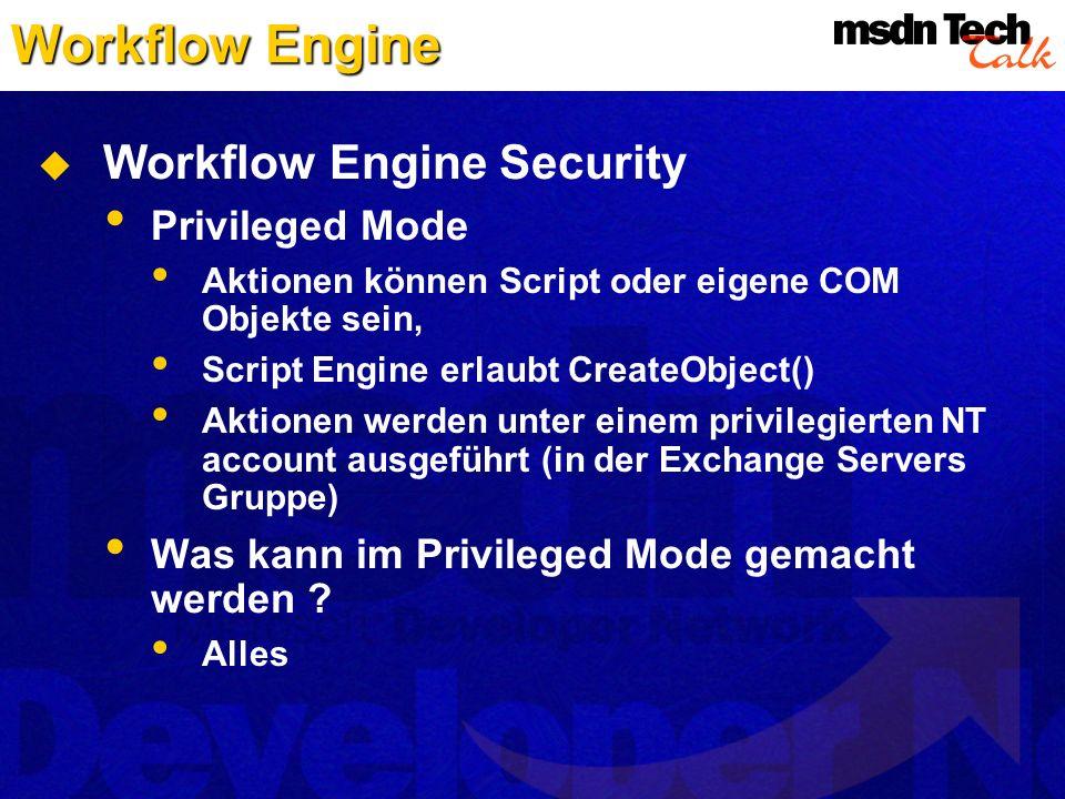Workflow Engine Workflow Engine Security Privileged Mode Aktionen können Script oder eigene COM Objekte sein, Script Engine erlaubt CreateObject() Akt