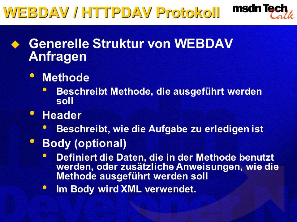 WEBDAV / HTTPDAV Protokoll Generelle Struktur von WEBDAV Anfragen Methode Beschreibt Methode, die ausgeführt werden soll Header Beschreibt, wie die Au