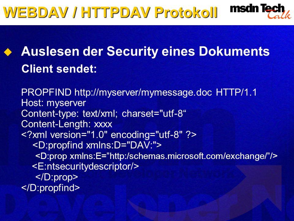WEBDAV / HTTPDAV Protokoll Auslesen der Security eines Dokuments Client sendet: PROPFIND http://myserver/mymessage.doc HTTP/1.1 Host: myserver Content
