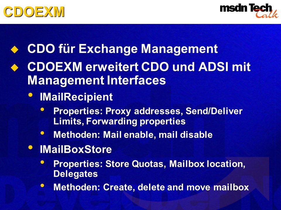 CDOEXM CDO für Exchange Management CDOEXM erweitert CDO und ADSI mit Management Interfaces IMailRecipient Properties: Proxy addresses, Send/Deliver Li