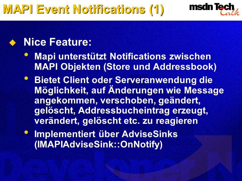 Nice Feature: Mapi unterstützt Notifications zwischen MAPI Objekten (Store und Addressbook) Bietet Client oder Serveranwendung die Möglichkeit, auf Än