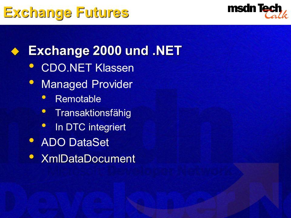 Exchange Futures Exchange 2000 und.NET Exchange 2000 und.NET CDO.NET Klassen Managed Provider Remotable Transaktionsfähig In DTC integriert ADO DataSe