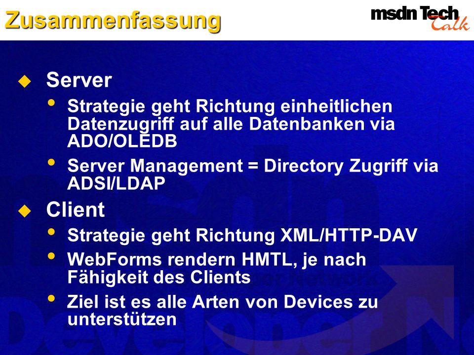 Zusammenfassung Server Strategie geht Richtung einheitlichen Datenzugriff auf alle Datenbanken via ADO/OLEDB Server Management = Directory Zugriff via