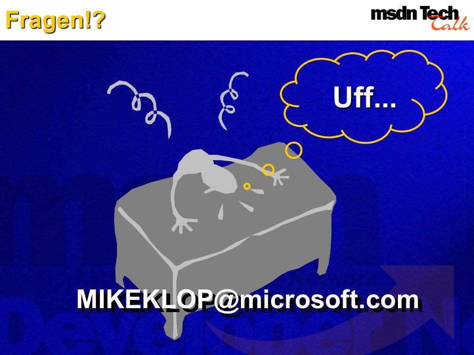 Fragen!? Uff... MIKEKLOP@microsoft.com