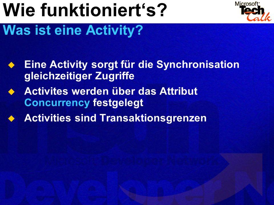 Eine Activity sorgt für die Synchronisation gleichzeitiger Zugriffe Activites werden über das Attribut Concurrency festgelegt Activities sind Transakt