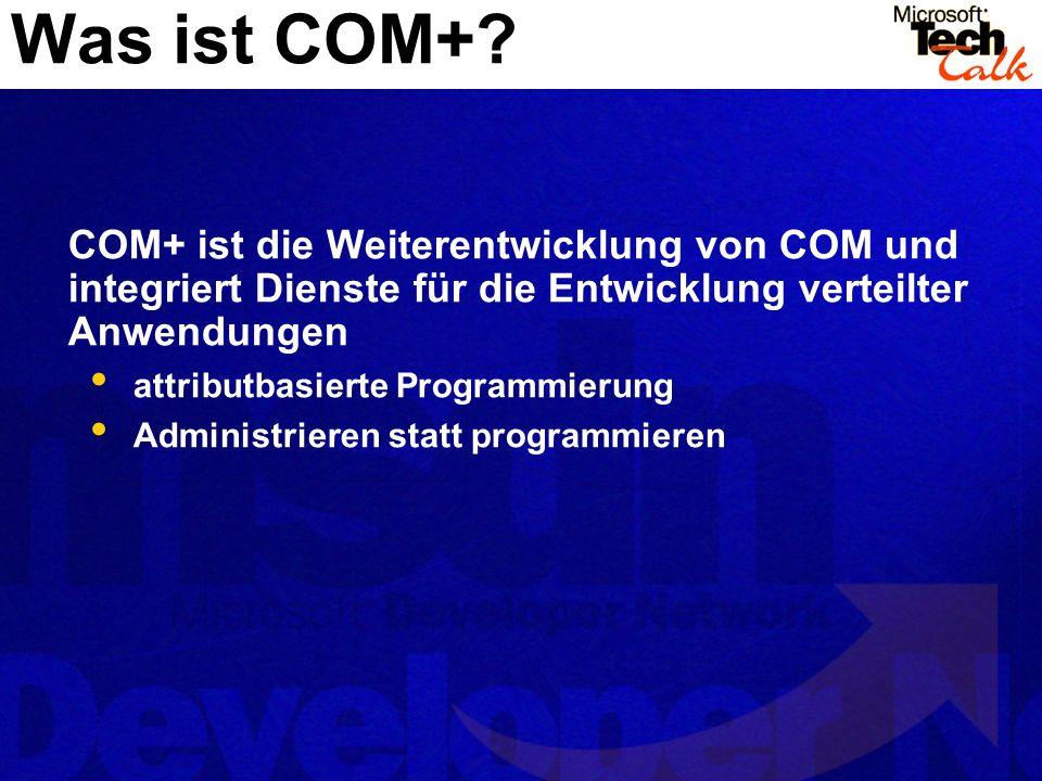 COM+ ist die Weiterentwicklung von COM und integriert Dienste für die Entwicklung verteilter Anwendungen attributbasierte Programmierung Administriere