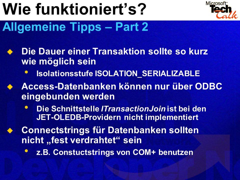 Wie funktionierts? Allgemeine Tipps – Part 2 Die Dauer einer Transaktion sollte so kurz wie möglich sein Isolationsstufe ISOLATION_SERIALIZABLE Access