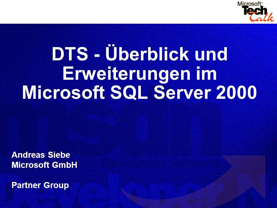 Andreas Siebe Microsoft GmbH Partner Group DTS - Überblick und Erweiterungen im Microsoft SQL Server 2000