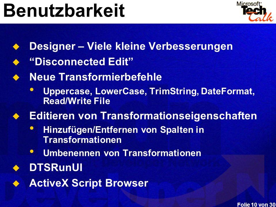 Folie 10 von 30 Benutzbarkeit Designer – Viele kleine Verbesserungen Disconnected Edit Neue Transformierbefehle Uppercase, LowerCase, TrimString, Date