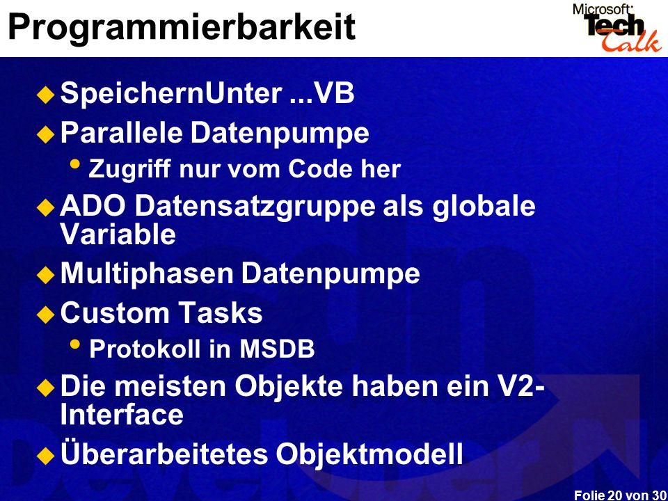 Folie 20 von 30 Programmierbarkeit SpeichernUnter...VB Parallele Datenpumpe Zugriff nur vom Code her ADO Datensatzgruppe als globale Variable Multipha