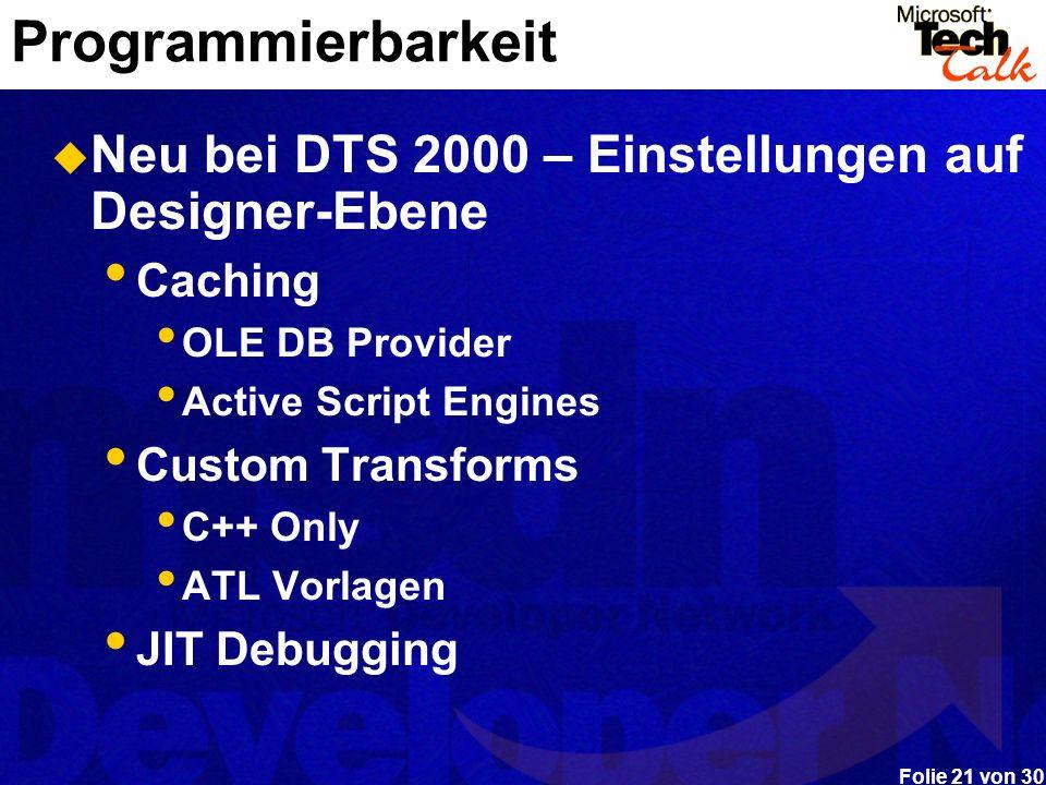 Folie 21 von 30 Programmierbarkeit Neu bei DTS 2000 – Einstellungen auf Designer-Ebene Caching OLE DB Provider Active Script Engines Custom Transforms