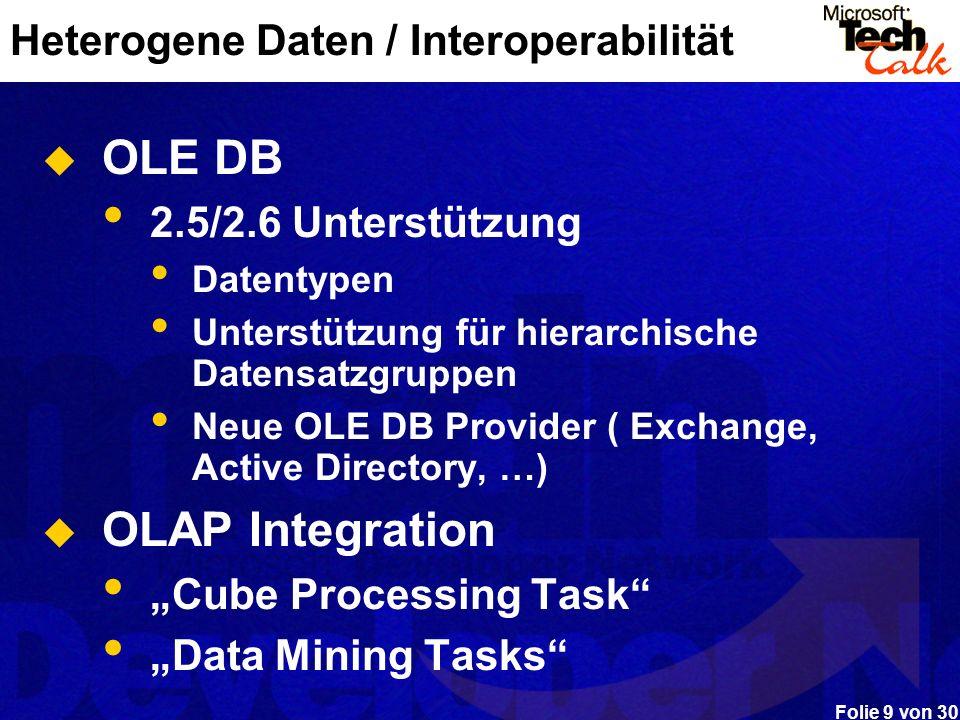 Folie 9 von 30 Heterogene Daten / Interoperabilität OLE DB 2.5/2.6 Unterstützung Datentypen Unterstützung für hierarchische Datensatzgruppen Neue OLE