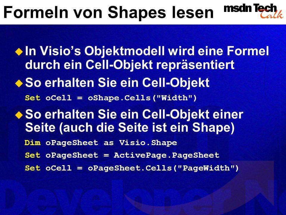Die Eigenschaft Formula einer Zelle liefert die ShapeSheet-Formel als String Dim sFmla = String sFmla = oCell.Formula Die Eigenschaft Result liefert den Wert der Formel als Double in den angeg.