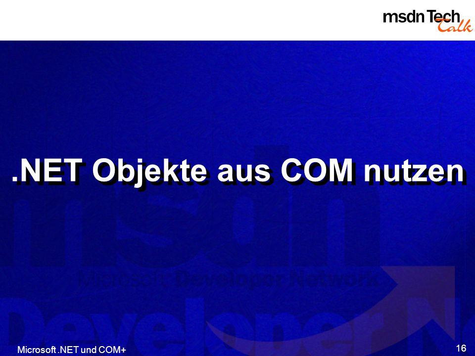 Microsoft.NET und COM+ 16.NET Objekte aus COM nutzen