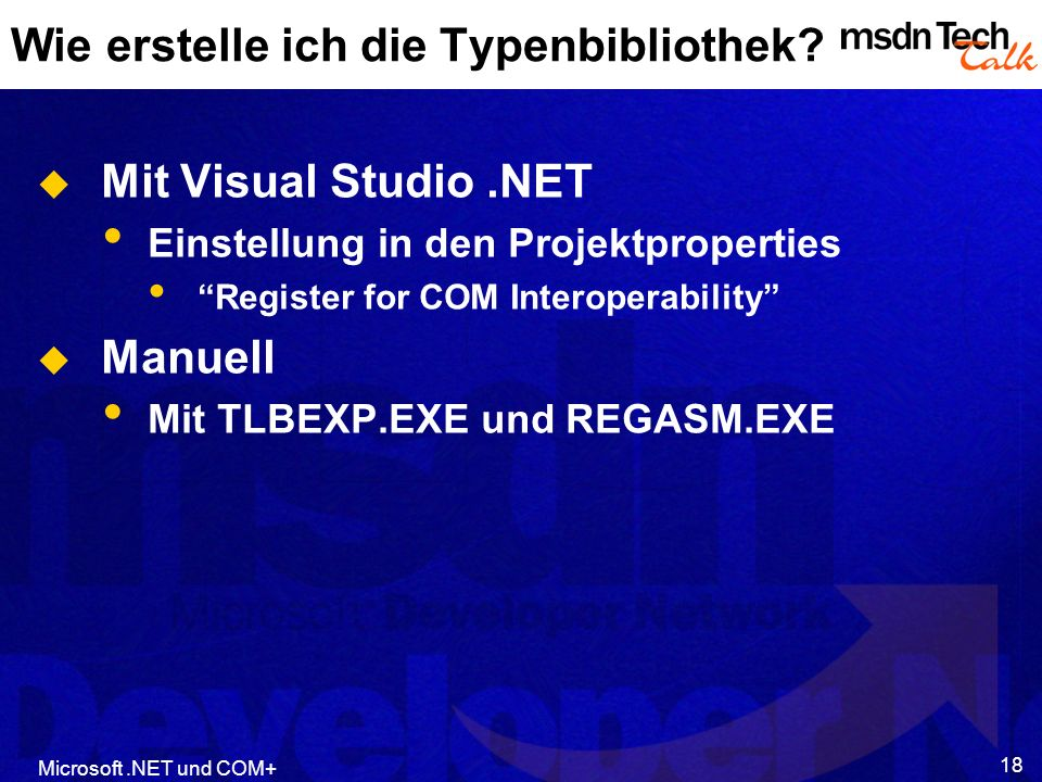 Microsoft.NET und COM+ 18 Wie erstelle ich die Typenbibliothek? Mit Visual Studio.NET Einstellung in den Projektproperties Register for COM Interopera
