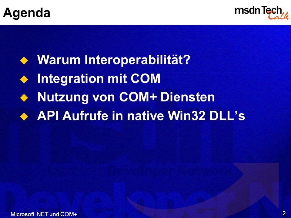 2 Agenda Warum Interoperabilität? Integration mit COM Nutzung von COM+ Diensten API Aufrufe in native Win32 DLLs