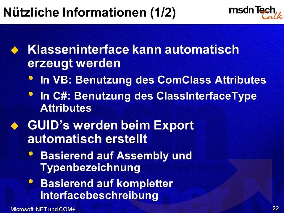 Microsoft.NET und COM+ 22 Nützliche Informationen (1/2) Klasseninterface kann automatisch erzeugt werden In VB: Benutzung des ComClass Attributes In C