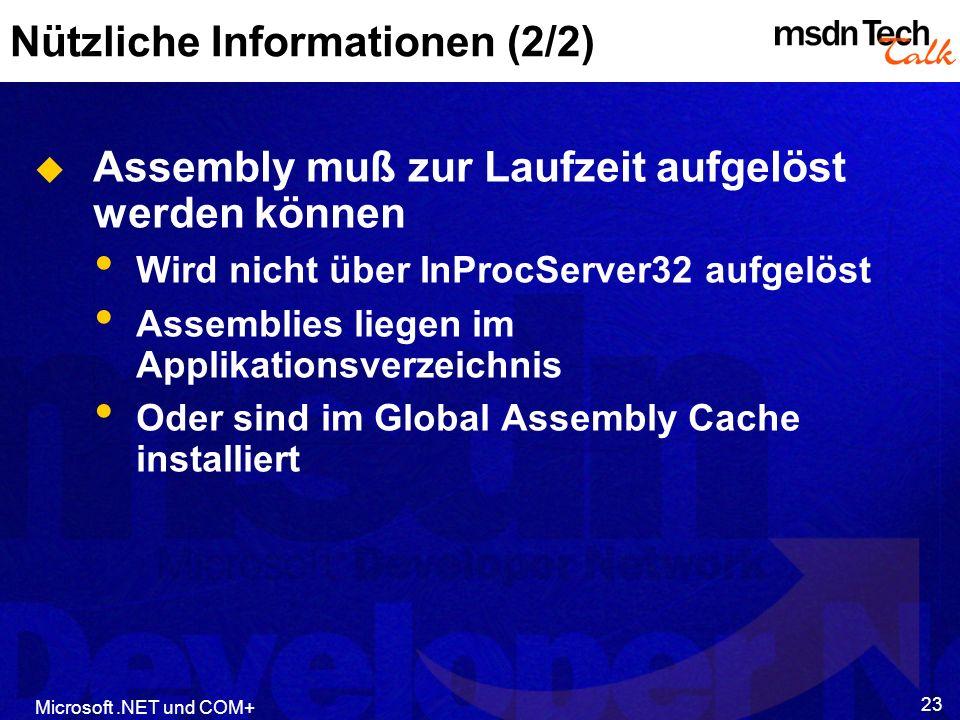 Microsoft.NET und COM+ 23 Nützliche Informationen (2/2) Assembly muß zur Laufzeit aufgelöst werden können Wird nicht über InProcServer32 aufgelöst Ass