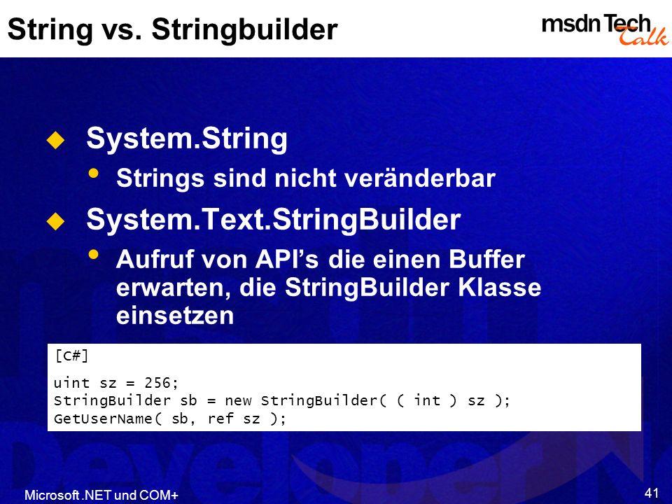 Microsoft.NET und COM+ 41 String vs. Stringbuilder System.String Strings sind nicht veränderbar System.Text.StringBuilder Aufruf von APIs die einen Bu